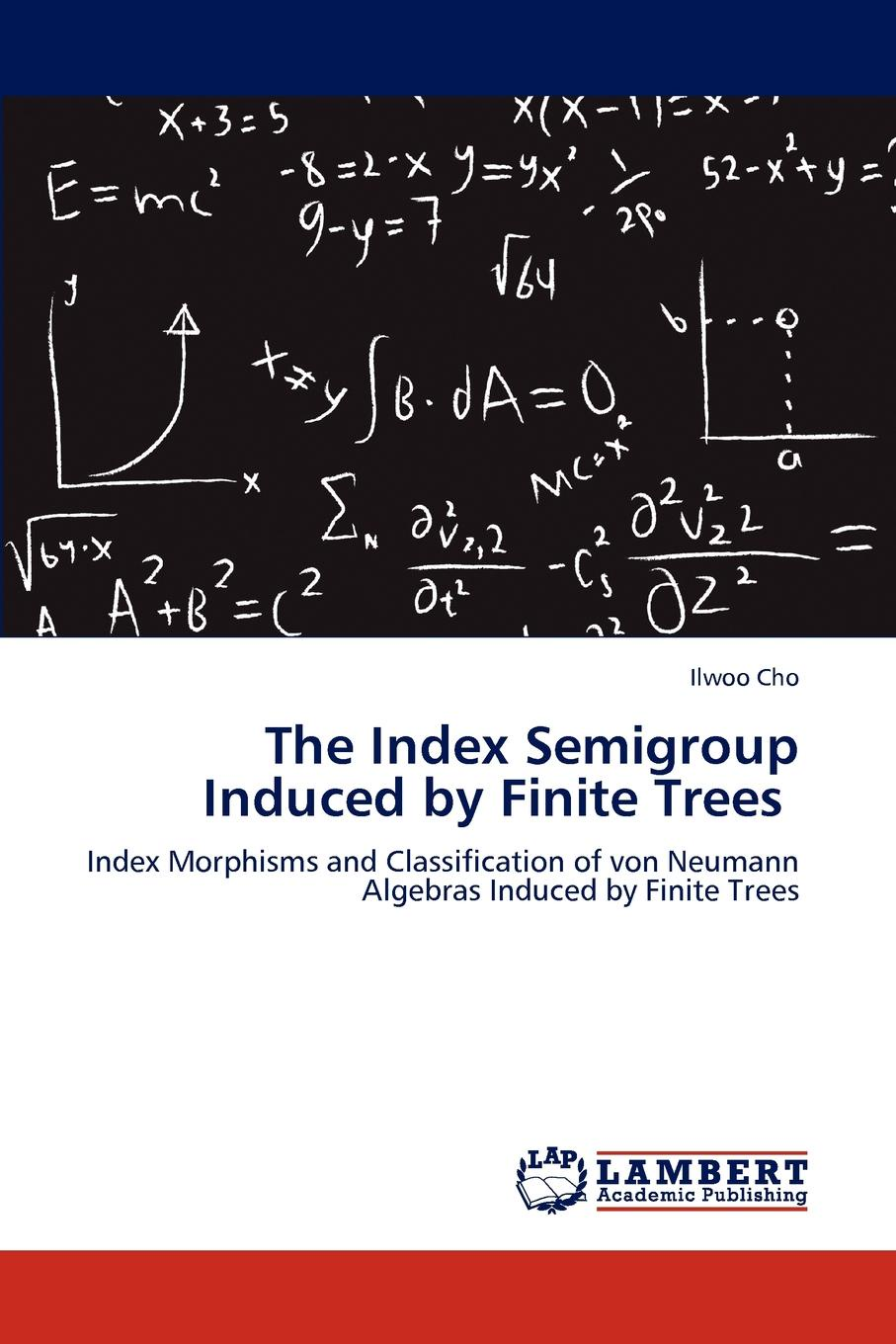 Ilwoo Cho The Index Semigroup Induced by Finite Trees xavier lorca tree based graph partitioning constraint
