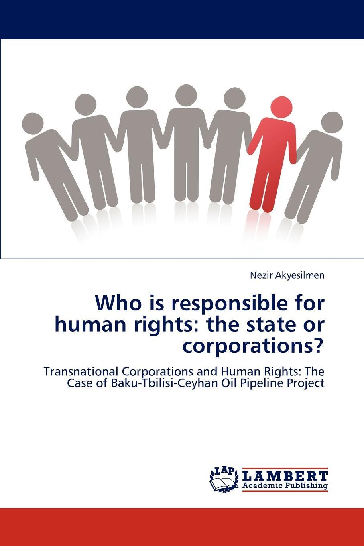 Nezir Akyesilmen Who is responsible for human rights. the state or corporations. цена в Москве и Питере