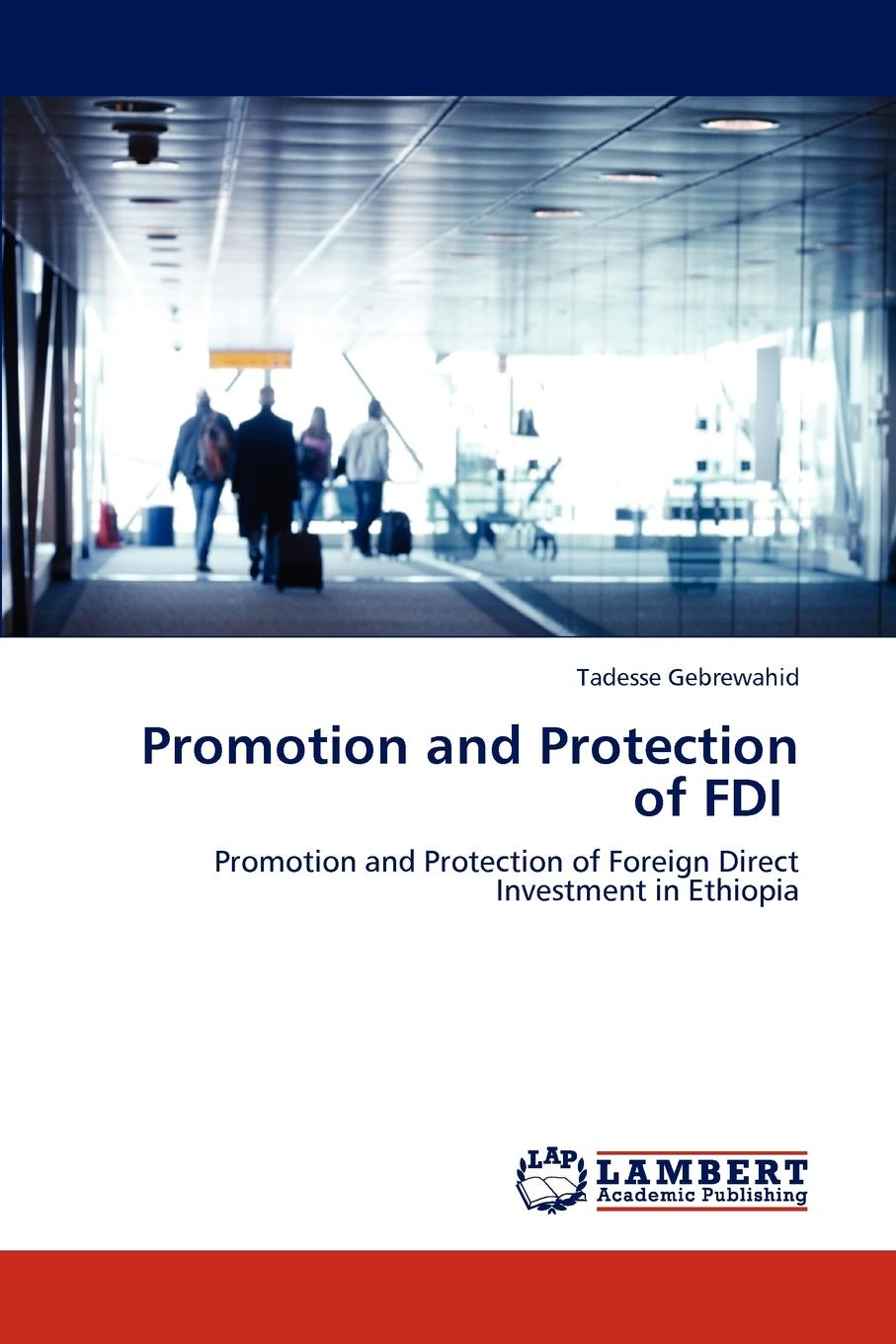 Tadesse Gebrewahid Promotion and Protection of FDI tibebu aragie impact foreign direct investment on domestic private investment in ethiopia