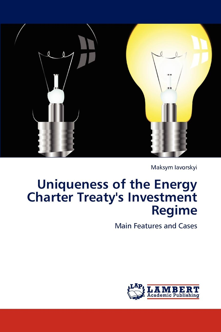 Maksym Iavorskyi Uniqueness of the Energy Charter Treaty.s Investment Regime цена