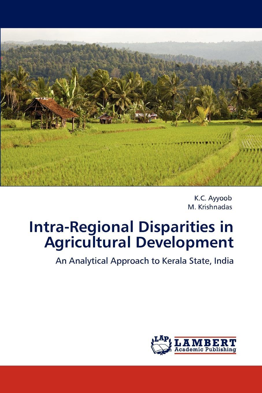 K. C. Ayyoob, M. Krishnadas Intra-Regional Disparities in Agricultural Development indian agricultural export in the liberalized era