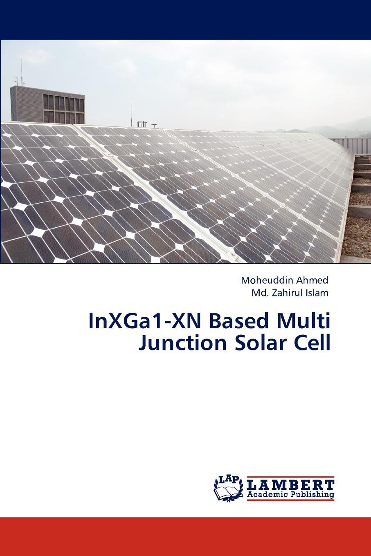 Moheuddin Ahmed, MD Zahirul Islam Inxga1-Xn Based Multi Junction Solar Cell high efficiency 23 5