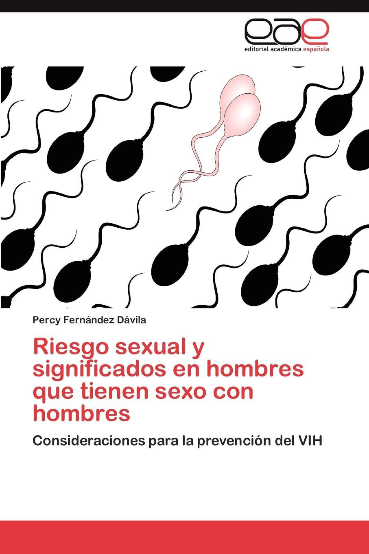 Fernández Dávila Percy Riesgo sexual y significados en hombres que tienen sexo con hombres
