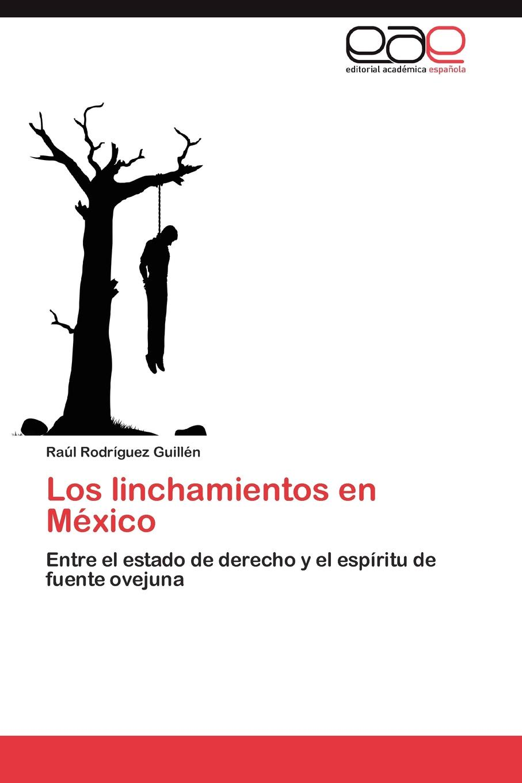 Rodríguez Guillén Raúl Los linchamientos en Mexico