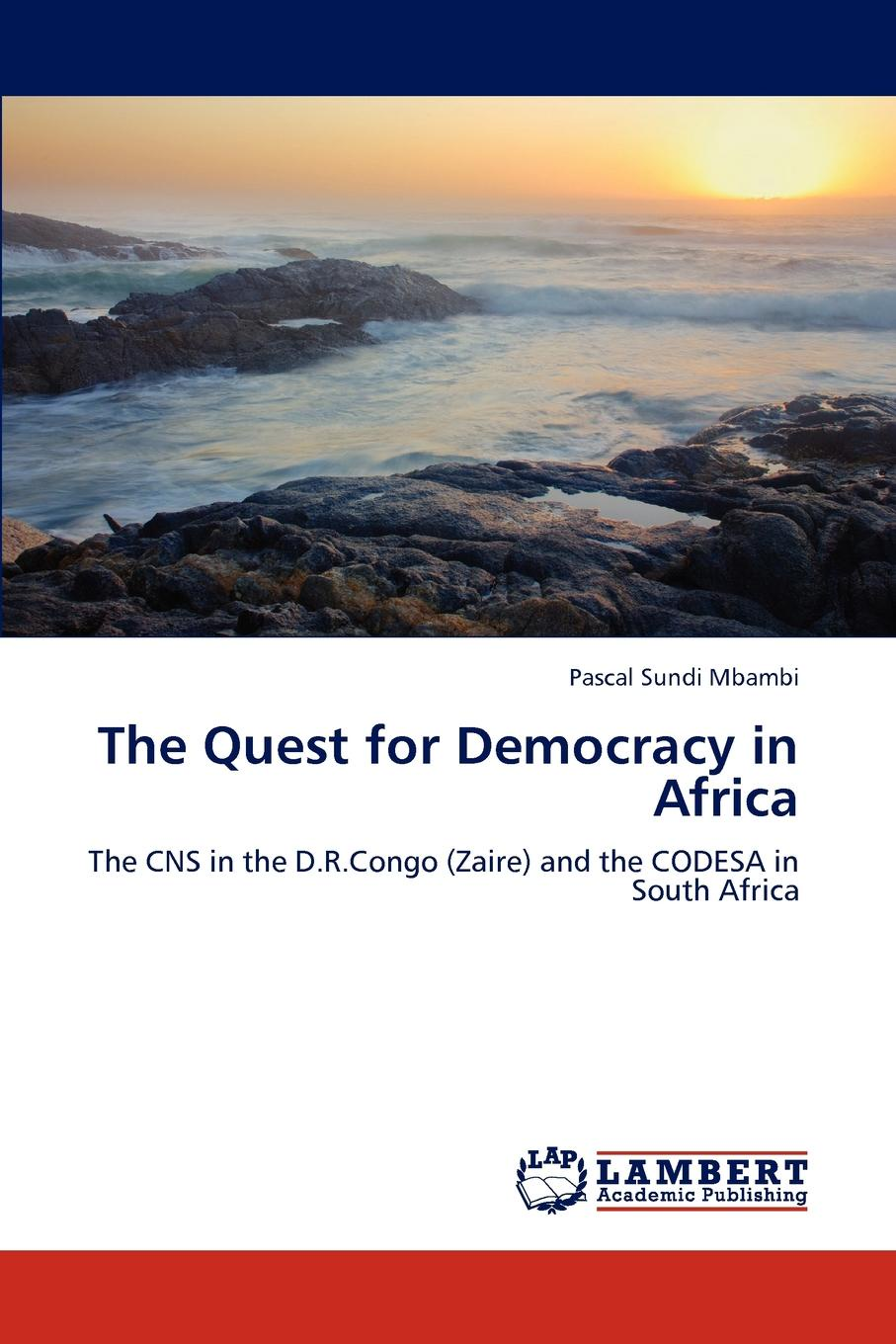 Pascal Sundi Mbambi The Quest for Democracy in Africa