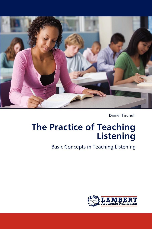 Daniel Tiruneh The Practice of Teaching Listening communicate 1 listening