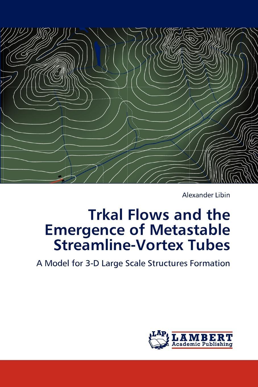 Alexander Libin Trkal Flows and the Emergence of Metastable Streamline-Vortex Tubes