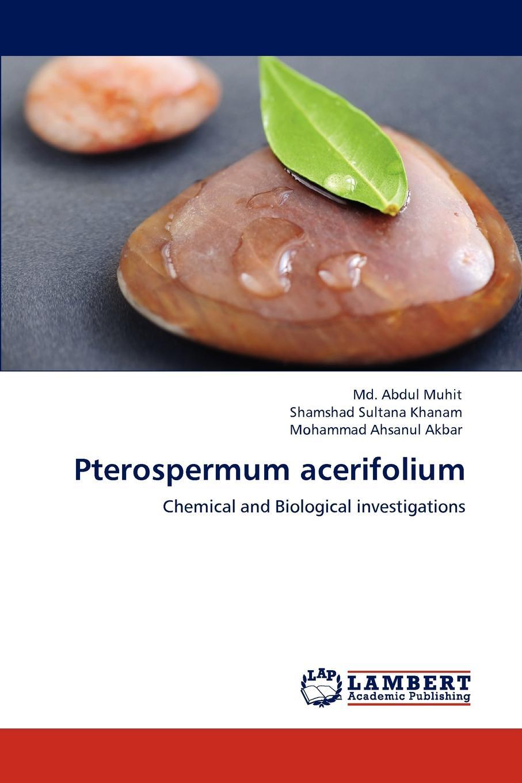 Md. Abdul Muhit, Shamshad Sultana Khanam, Mohammad Ahsanul Akbar Pterospermum acerifolium недорго, оригинальная цена