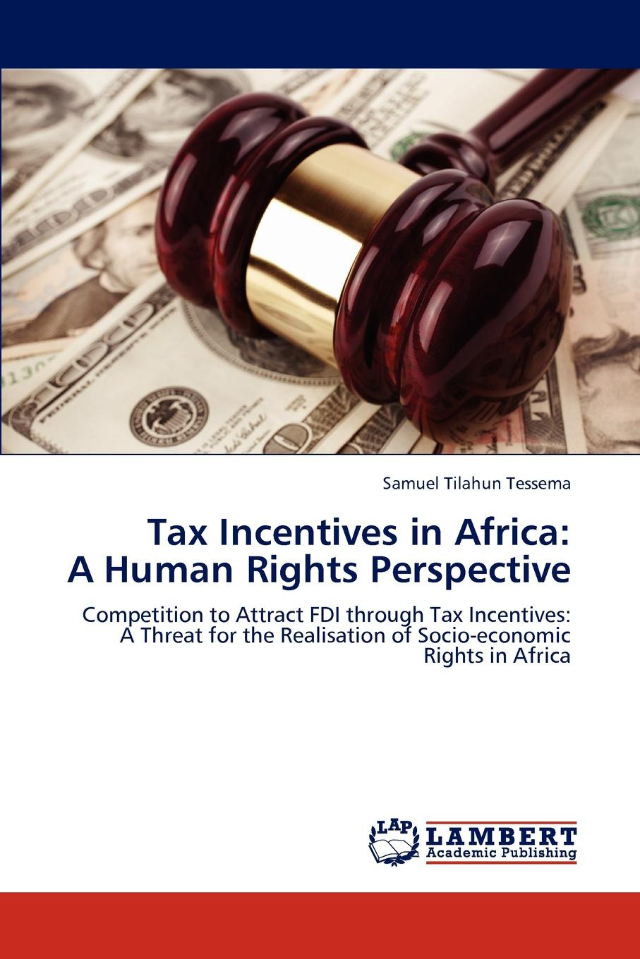 Samuel Tilahun Tessema Tax Incentives in Africa. A Human Rights Perspective недорго, оригинальная цена