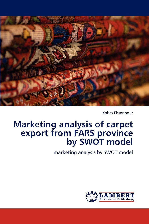 Kobra Ehsanpour Marketing Analysis of Carpet Export from Fars Province by Swot Model недорго, оригинальная цена