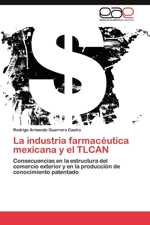 Guerrero Castro Rodrigo Armando La industria farmaceutica mexicana y el TLCAN смазка автомобильная fill inn литиевая аэрозоль 140 мл