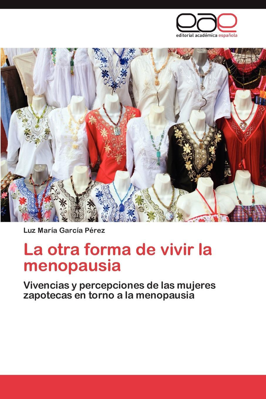 García Pérez Luz María La otra forma de vivir la menopausia meyer alice mujeres y
