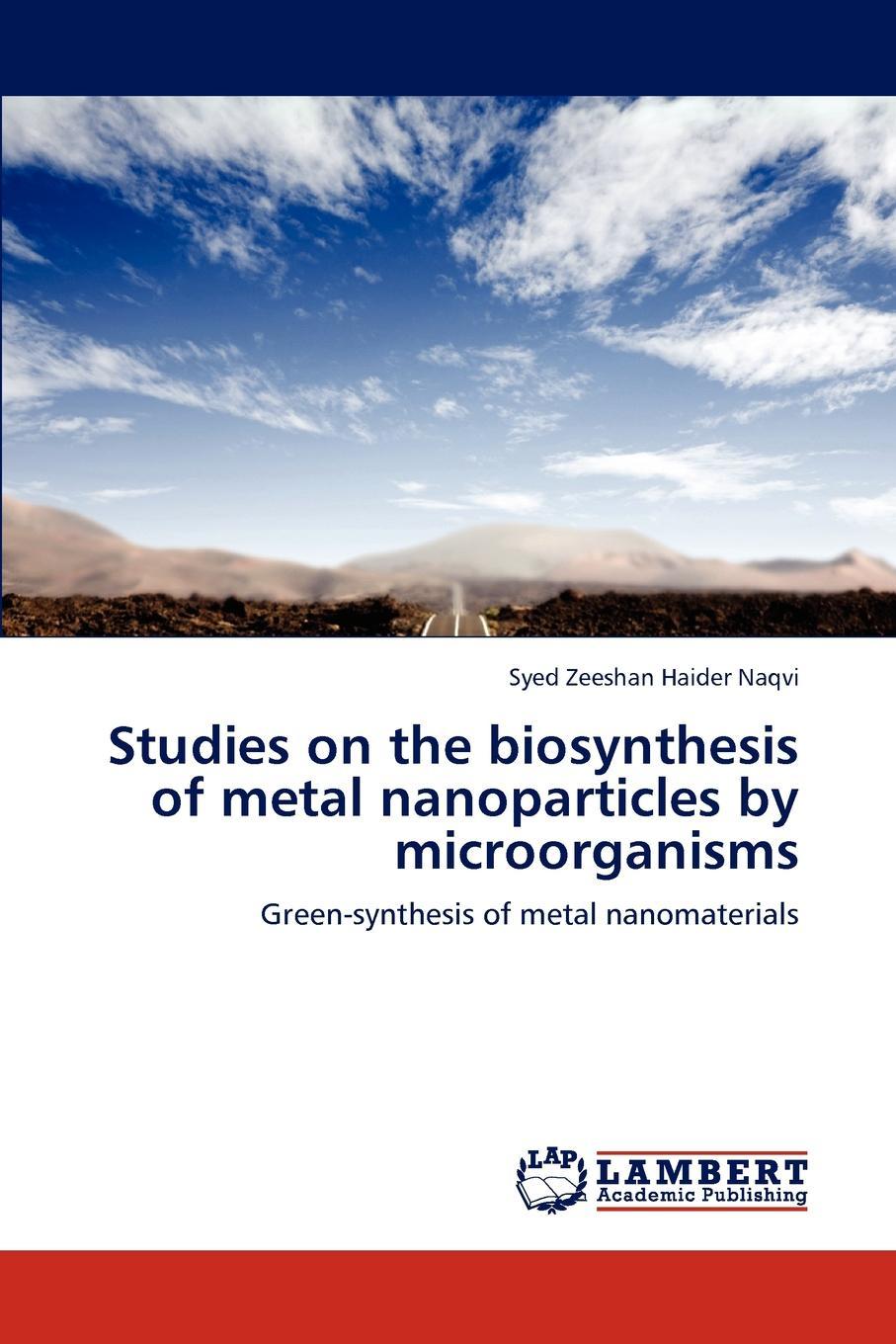 лучшая цена Naqvi Syed Zeeshan Haider Studies on the biosynthesis of metal nanoparticles by microorganisms