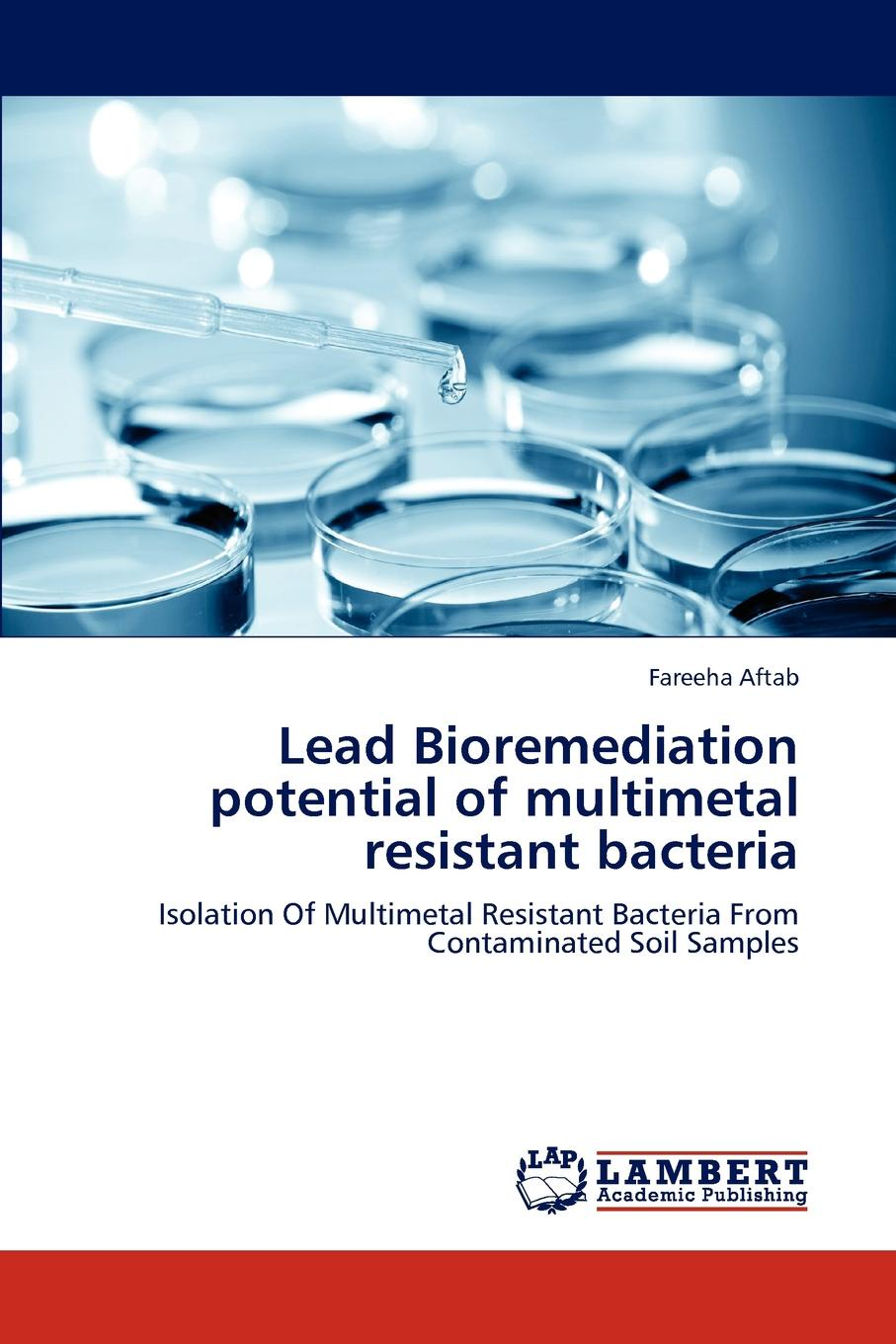 Fareeha Aftab Lead Bioremediation potential of multimetal resistant bacteria bioavailability and solubility equilibria of heavy metals in soils