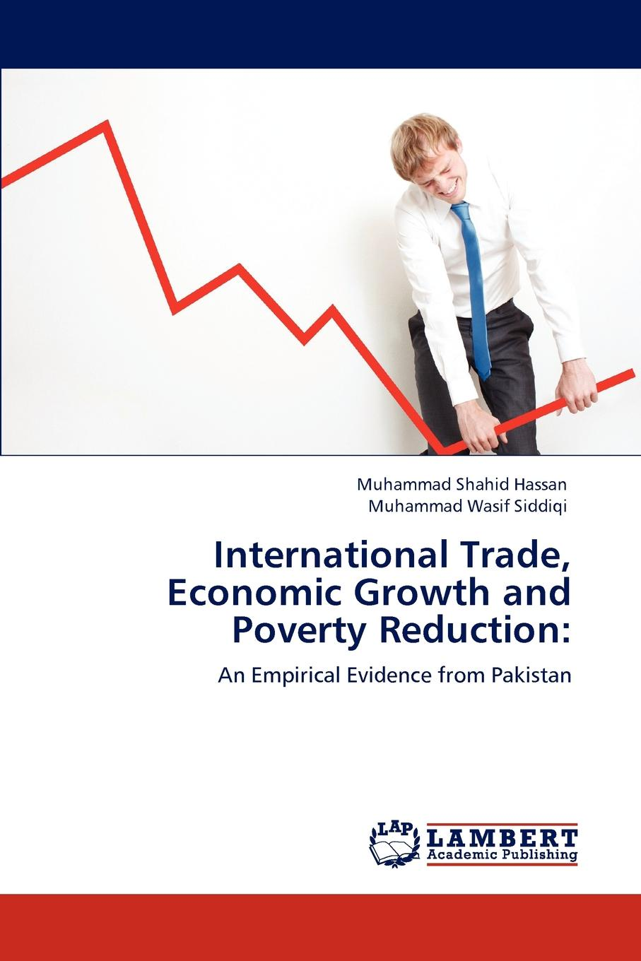 Muhammad Shahid Hassan, Muhammad Wasif Siddiqi International Trade, Economic Growth and Poverty Reduction vishaal kishore ricardo s gauntlet economic fiction and the flawed case for free trade