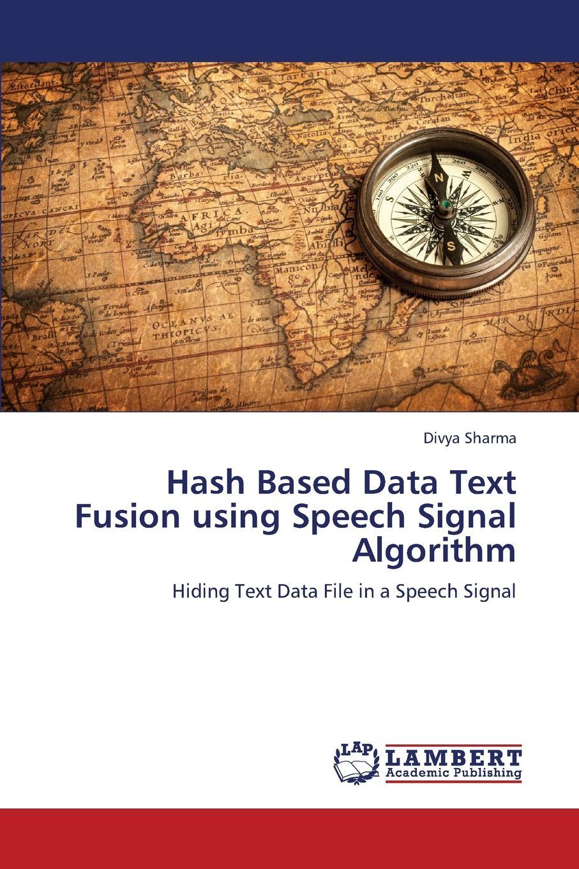 Sharma Divya Hash Based Data Text Fusion Using Speech Signal Algorithm недорго, оригинальная цена