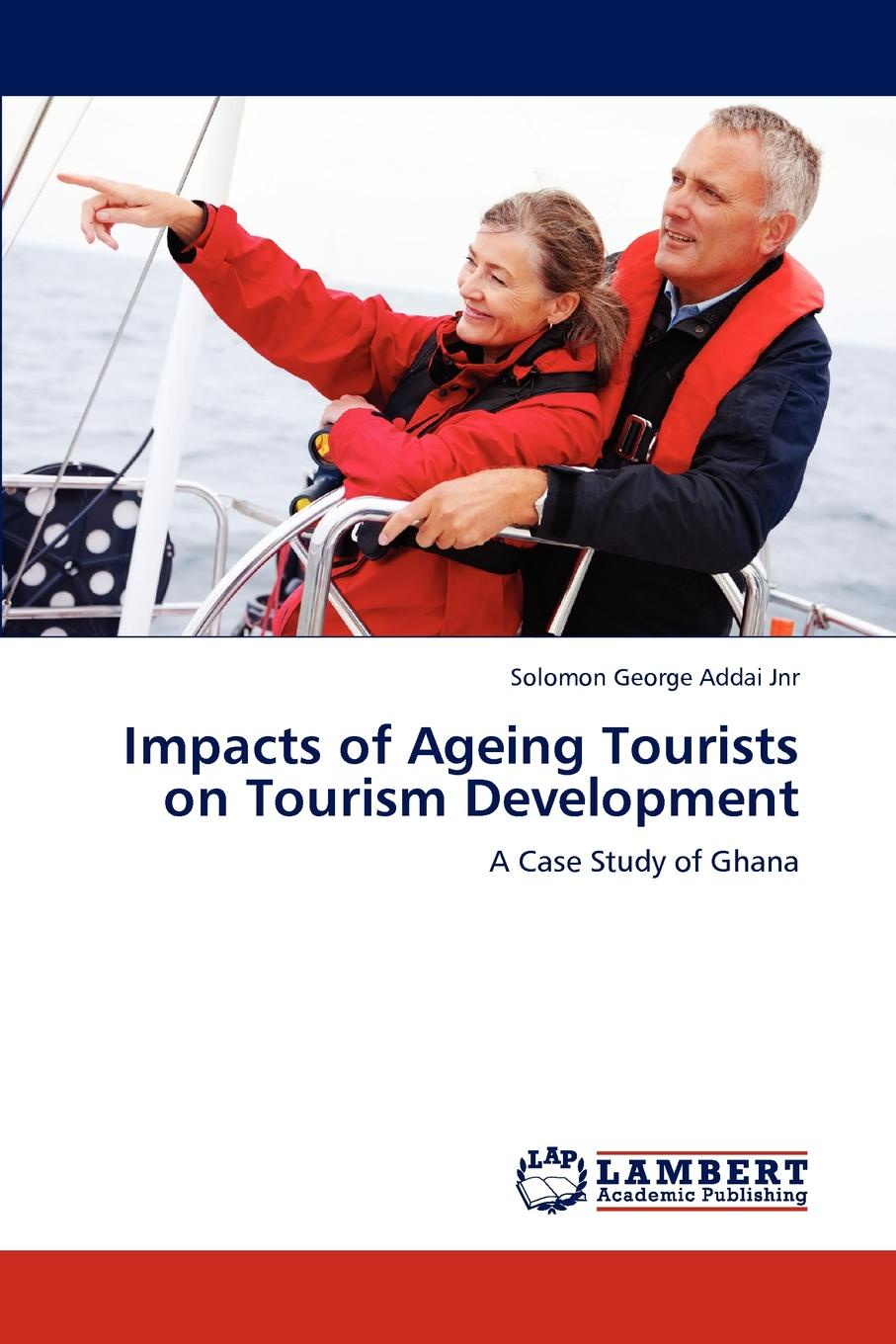 Solomon George Addai Jnr Impacts of Ageing Tourists on Tourism Development kofan lee impacts of family styles and adventure program on intrinsic motivation