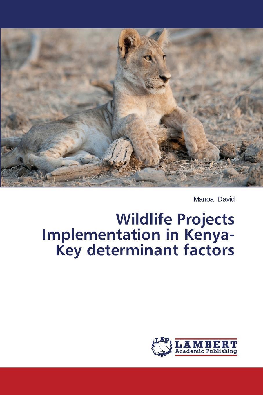 David Manoa Wildlife Projects Implementation in Kenya-Key Determinant Factors david manoa wildlife projects implementation in kenya key determinant factors