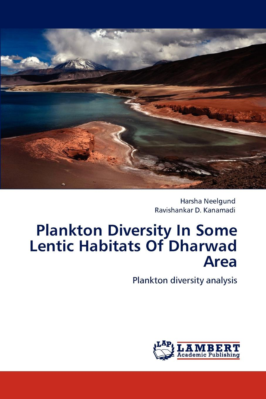 Harsha Neelgund, Ravishankar D. Kanamadi Plankton Diversity In Some Lentic Habitats Of Dharwad Area недорго, оригинальная цена
