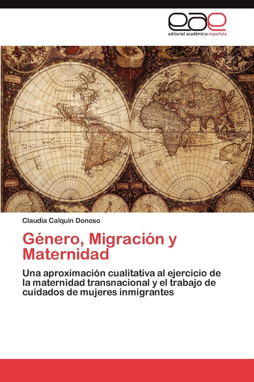 Calquin Donoso Claudia Genero, Migracion y Maternidad meyer alice mujeres y