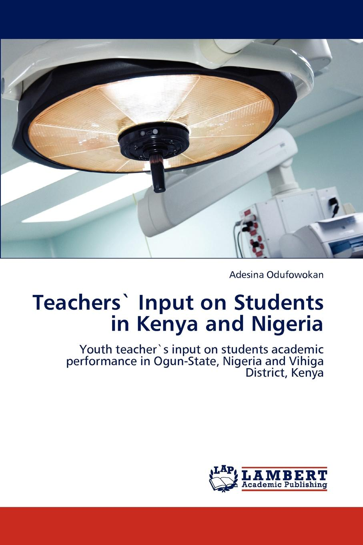 Adesina Odufowokan Teachers. Input on Students in Kenya and Nigeria cindi rigsbee finding mrs warnecke the difference teachers make