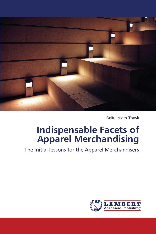 Tanvir Saiful Islam Indispensable Facets of Apparel Merchandising пенал nostagic art merchandising
