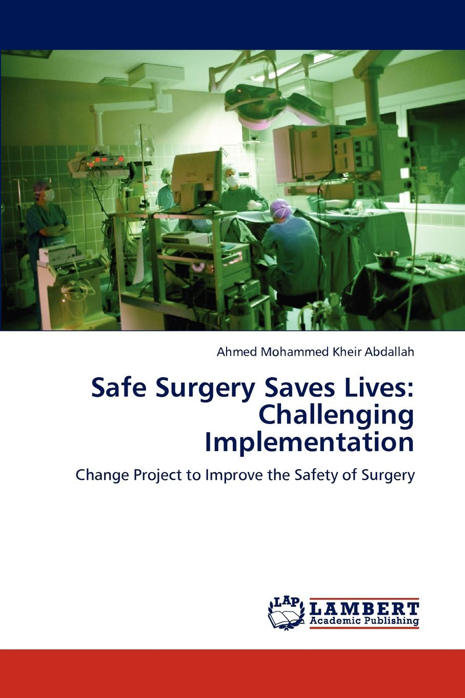 Ahmed Mohammed Kheir Abdallah Safe Surgery Saves Lives. Challenging Implementation недорого