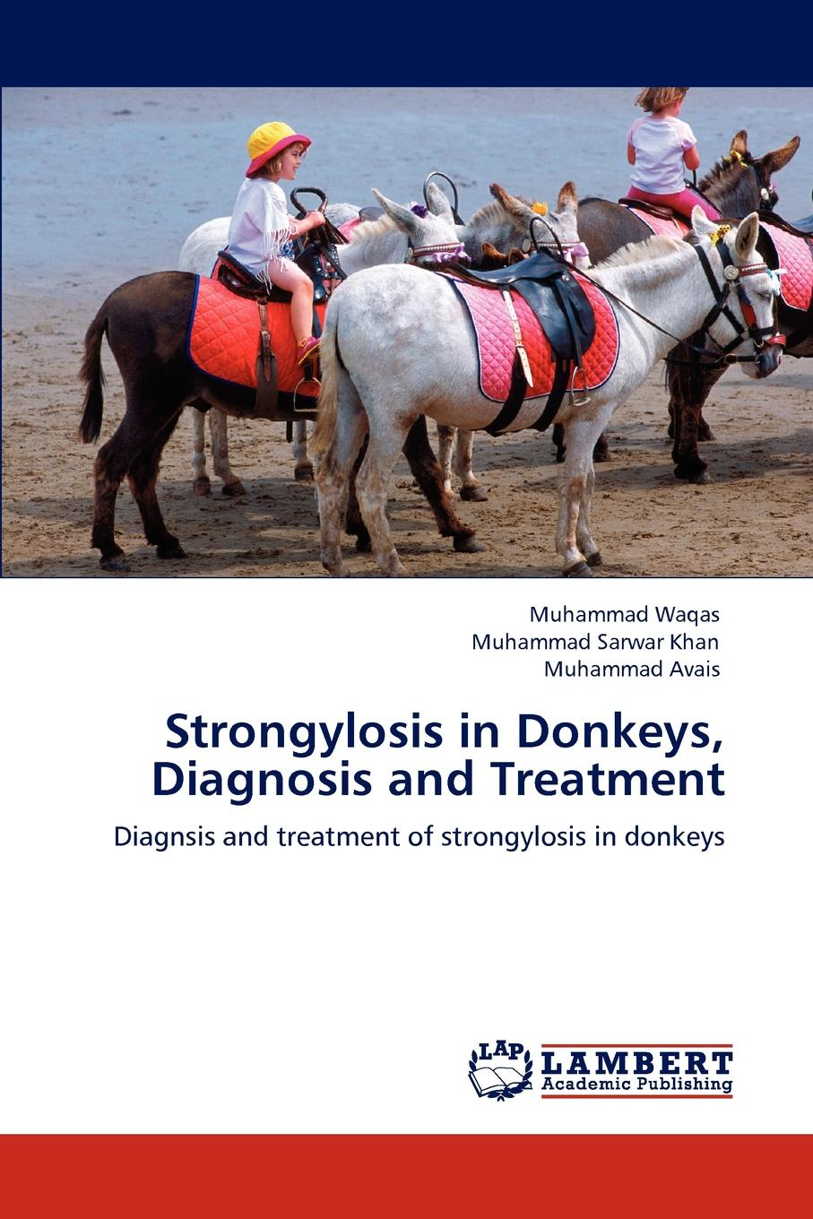 Muhammad Waqas, Muhammad Sarwar Khan, Muhammad Avais Strongylosis in Donkeys, Diagnosis and Treatment michael frayn donkeys years