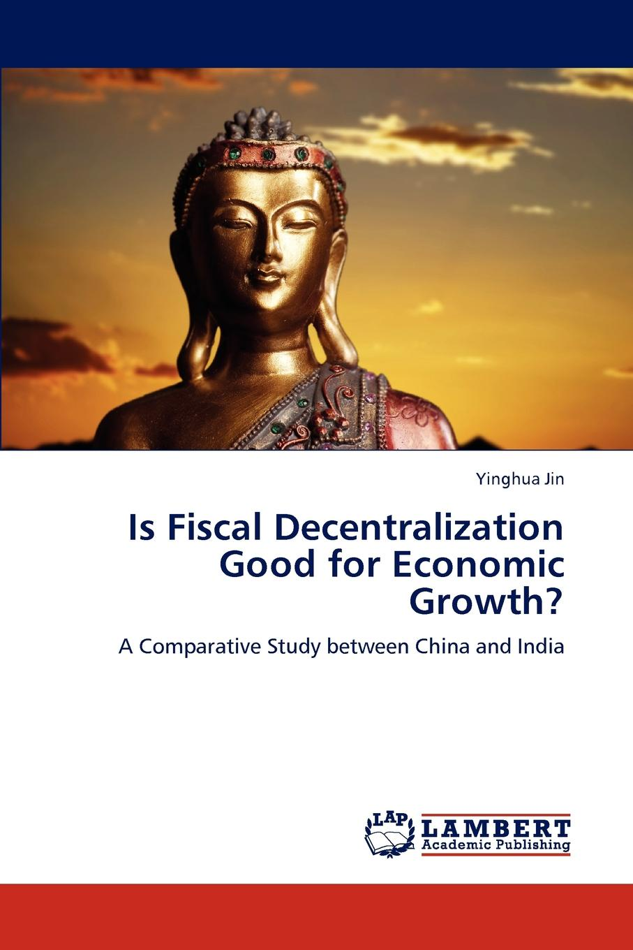 Yinghua Jin Is Fiscal Decentralization Good for Economic Growth. цена