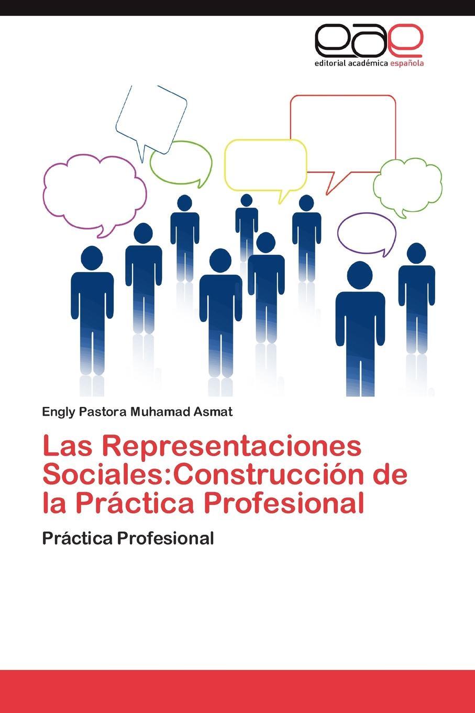 Muhamad Asmat Engly Pastora Las Representaciones Sociales. Construccion de la Practica Profesional недорго, оригинальная цена