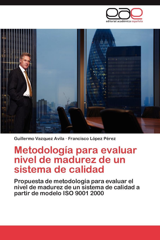 Vazquez Avila Guillermo, López Pérez Francisco Metodologia para evaluar nivel de madurez de un sistema de calidad bolanos cardozo jose yamid meci y sistema de gestion de calidad