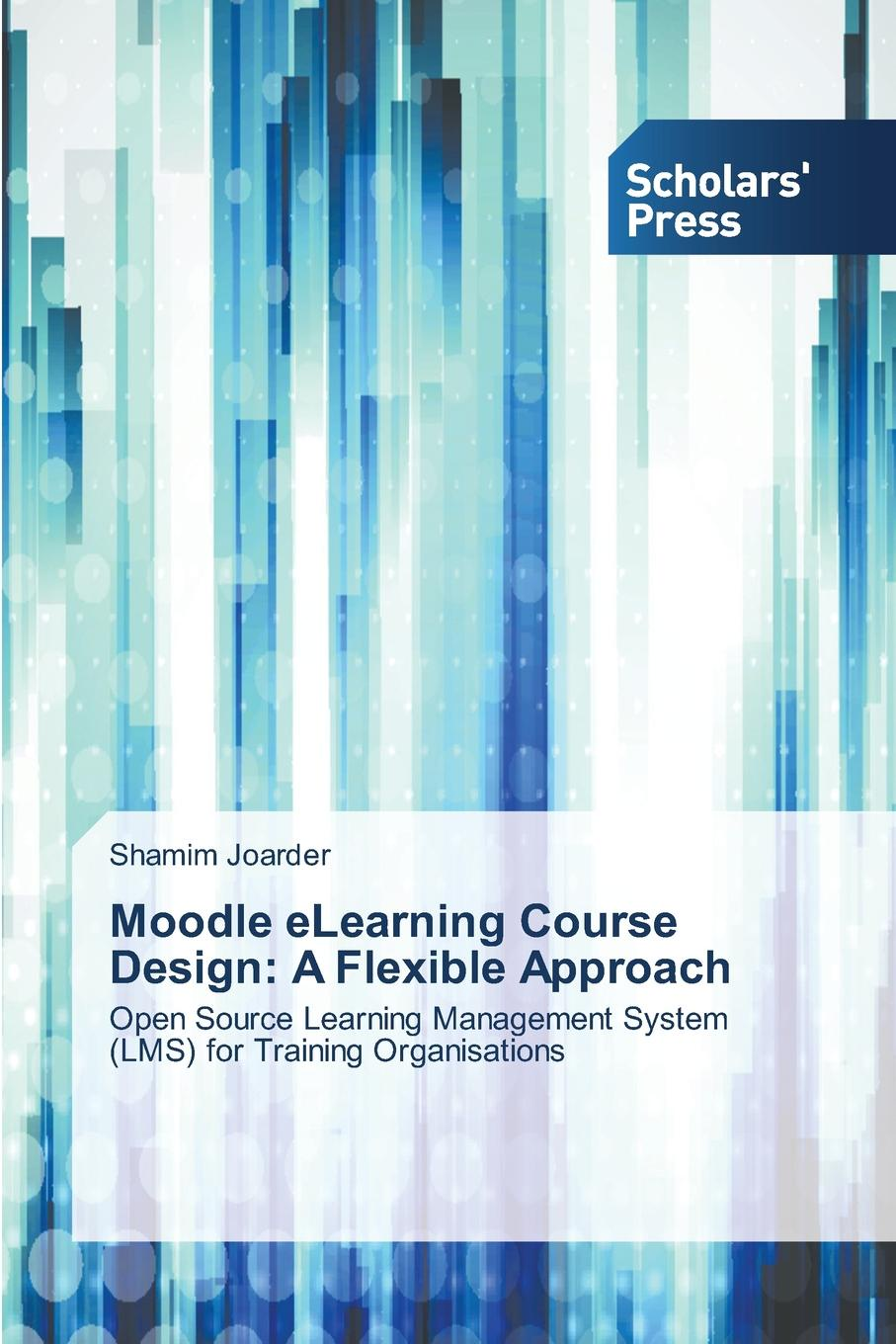 Joarder Shamim Moodle eLearning Course Design. A Flexible Approach moodle for dummies