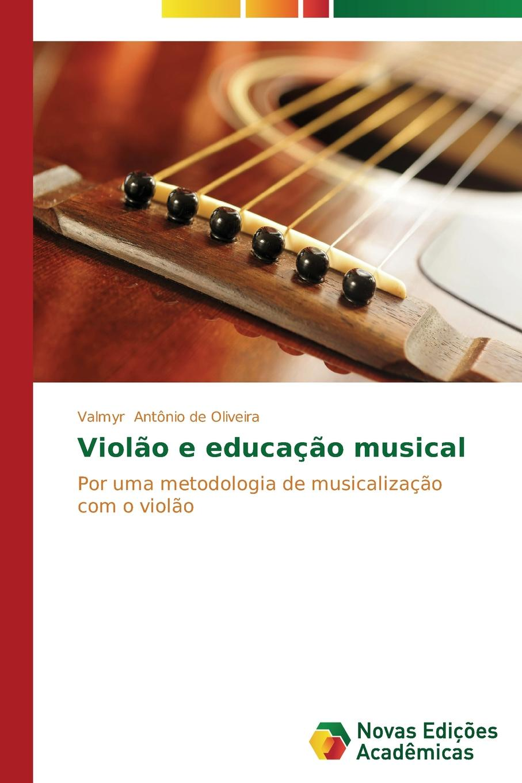 Antônio de Oliveira Valmyr Violao e educacao musical antônio de oliveira valmyr violao e educacao musical