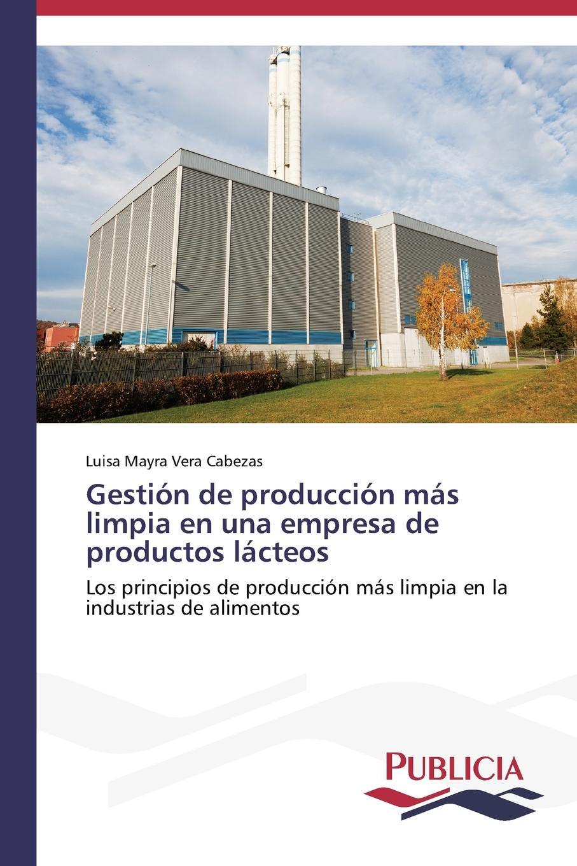 Vera Cabezas Luisa Mayra Gestion de produccion mas limpia en una empresa de productos lacteos bolanos cardozo jose yamid meci y sistema de gestion de calidad