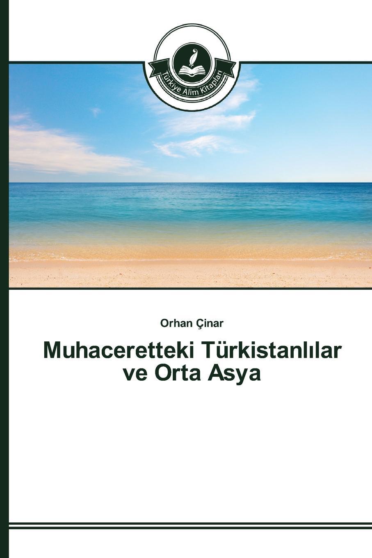 Çinar Orhan Muhaceretteki Turkistanl.lar ve Orta Asya