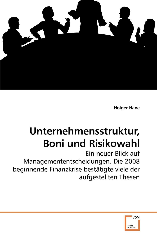 Unternehmensstruktur, Boni und Risikowahl Nahezu jede Managemententscheidung ist untrennbar mit Risiken...