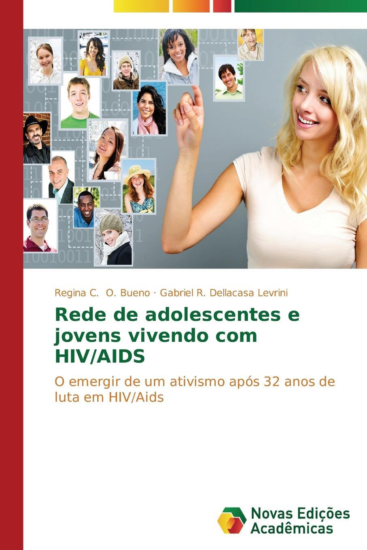лучшая цена O. Bueno Regina C., Levrini Gabriel R. Dellacasa Rede de adolescentes e jovens vivendo com HIV/AIDS