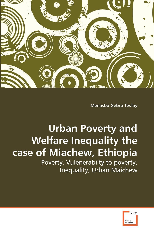 Menasbo Gebru Tesfay Urban Poverty and Welfare Inequality the case of Miachew, Ethiopia portraits of poverty