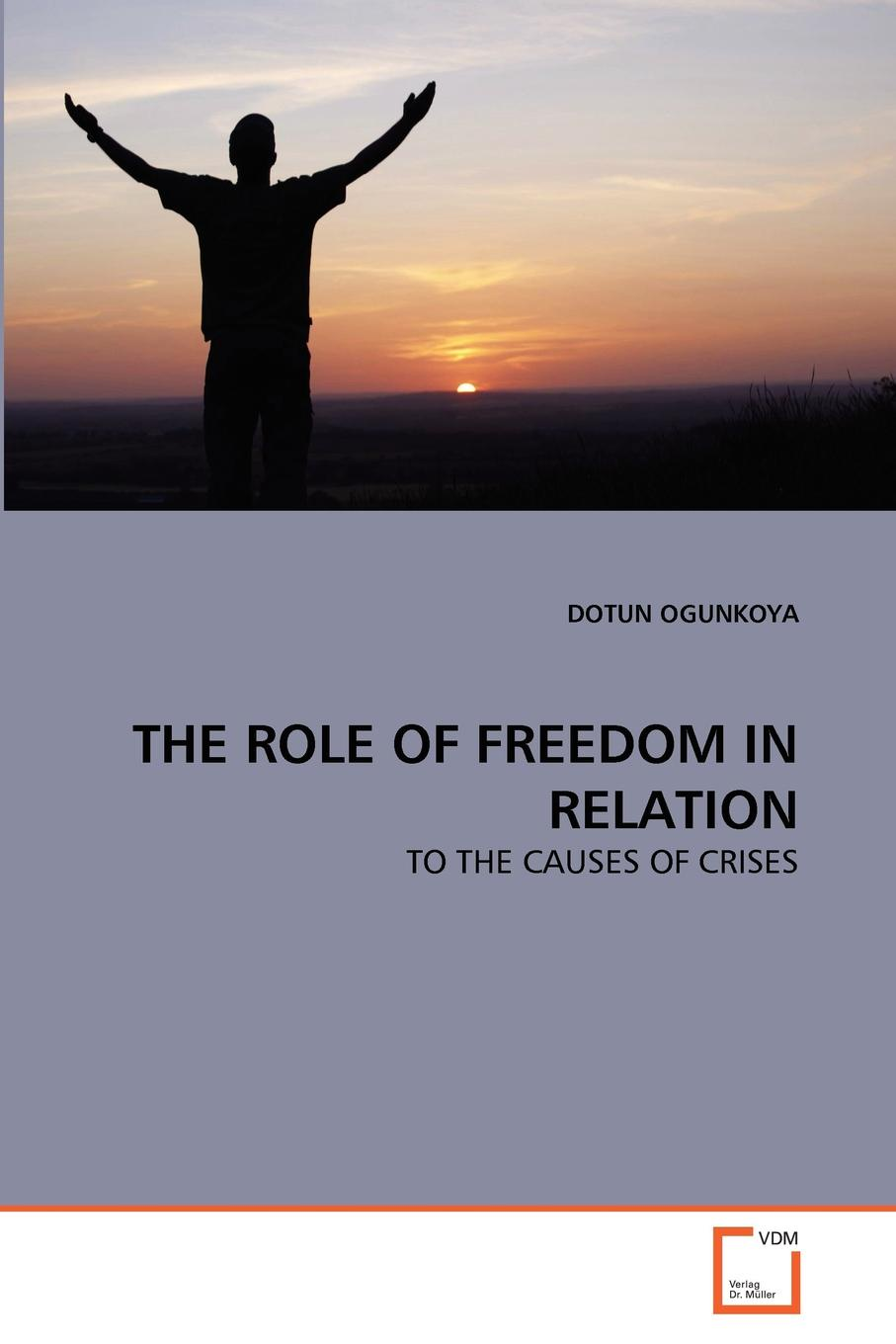DOTUN OGUNKOYA THE ROLE OF FREEDOM IN RELATION a micro level analysis of the effects of multiple crises