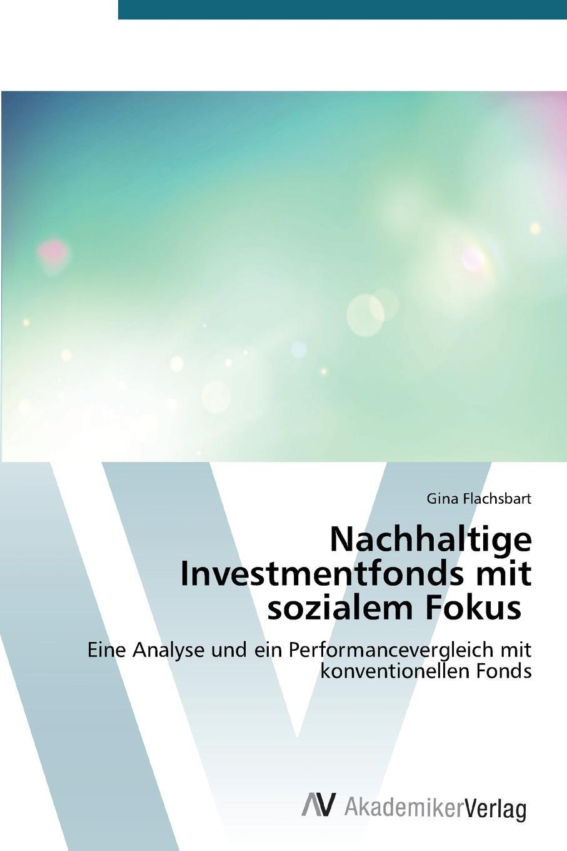 Flachsbart Gina Nachhaltige Investmentfonds mit sozialem Fokus johann seitz nachhaltige investments eine empirisch vergleichende analyse der performance ethisch nachhaltiger investmentfonds in europa