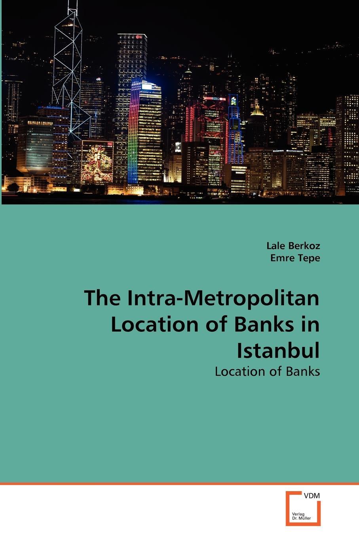 Lale Berkoz, Emre Tepe The Intra-Metropolitan Location of Banks in Istanbul leanne banks underfoot