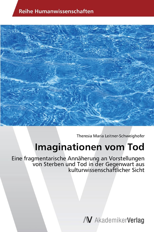 Leitner-Schweighofer Theresia Maria Imaginationen vom Tod