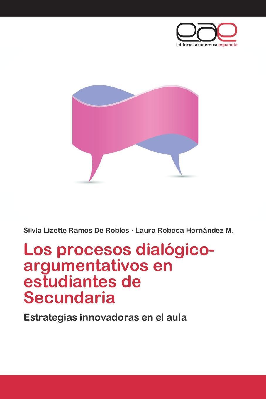 Ramos De Robles Silvia Lizette, Hernández M. Laura Rebeca Los procesos dialogico-argumentativos en estudiantes de Secundaria бра lumion ponso 3408 1w