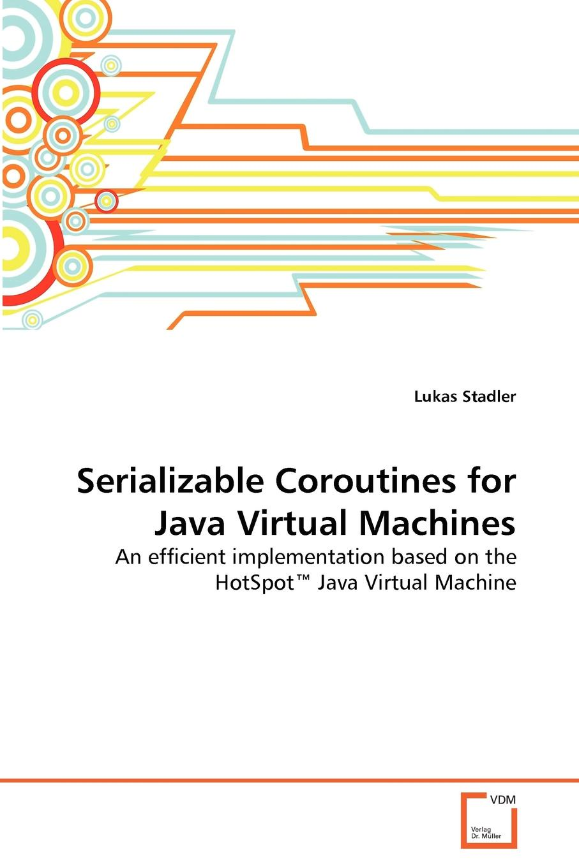 Lukas Stadler Serializable Coroutines for Java Virtual Machines