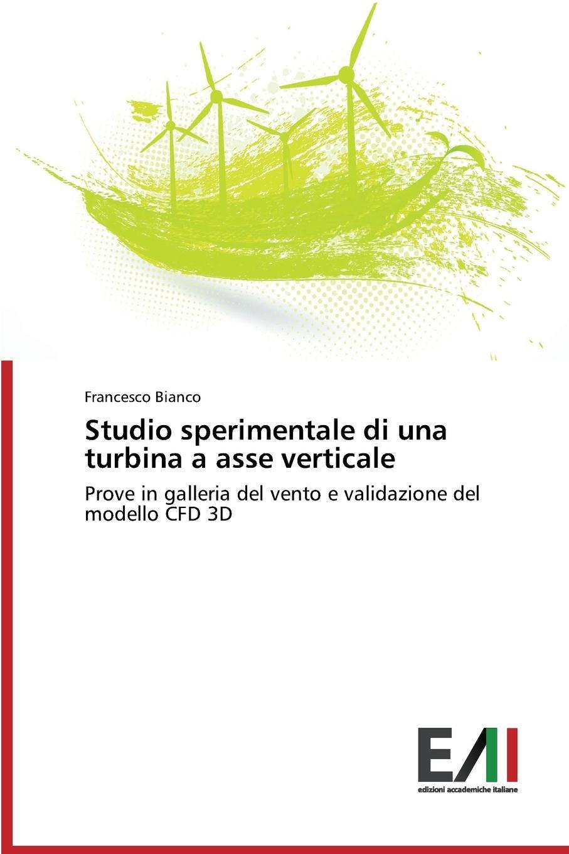 Bianco Francesco Studio sperimentale di una turbina a asse verticale нуриа риал марго ойтзингер мичи гайгг l orfeo barockorchester nuria rial haydn arie per un amante