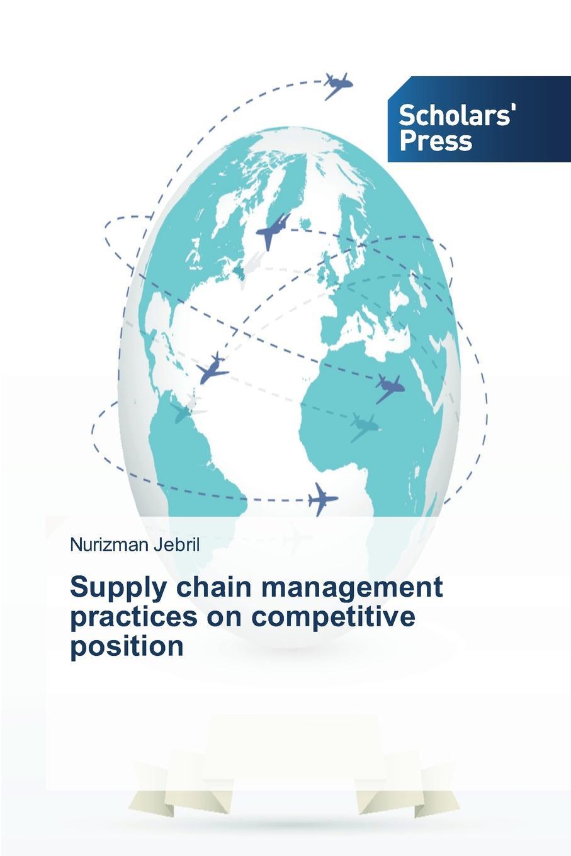 Jebril Nurizman Supply chain management practices on competitive position цена