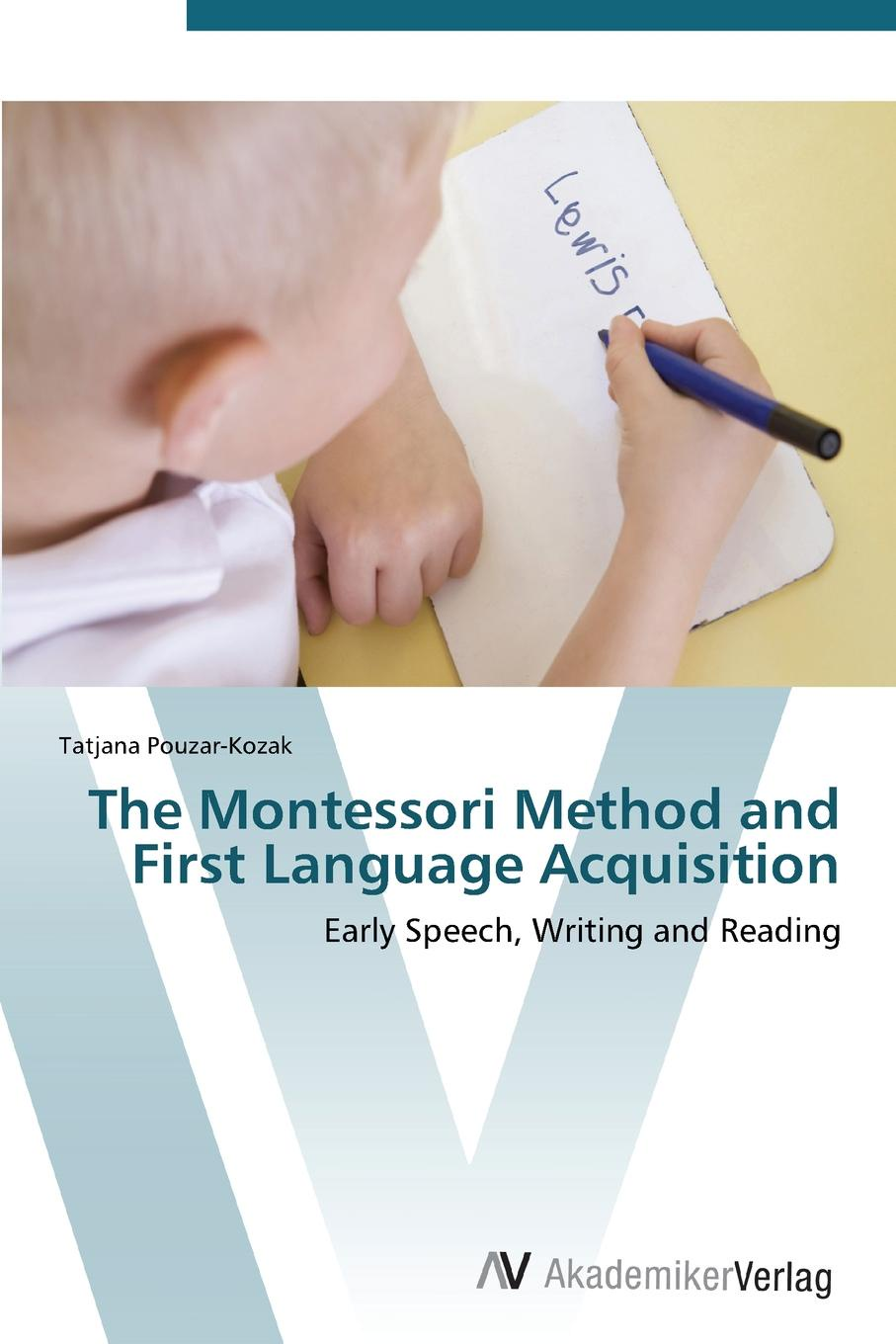 Pouzar-Kozak Tatjana The Montessori Method and First Language Acquisition kerstin köck language acquisition nativism vs contructivism