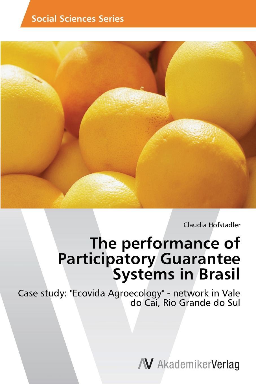 Hofstadler Claudia The performance of Participatory Guarantee Systems in Brasil недорго, оригинальная цена
