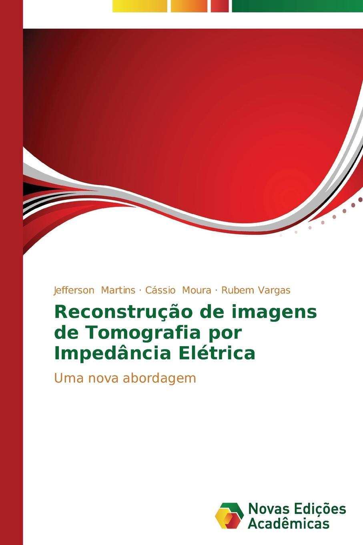 Martins Jefferson, Moura Cássio, Vargas Rubem Reconstrucao de imagens de Tomografia por Impedancia Eletrica gennaro canistro percorso inverso
