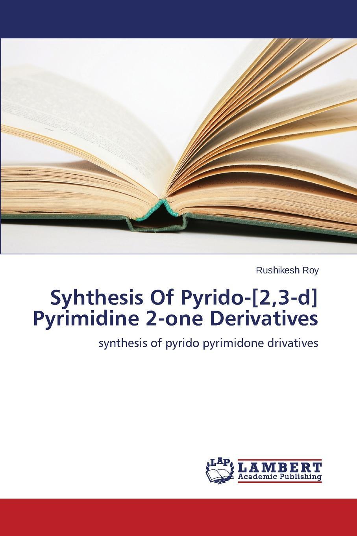 Roy Rushikesh Syhthesis Of Pyrido-.2,3-d. Pyrimidine 2-one Derivatives цена